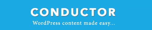 CONDUCTOR PLUG IN WORDPRESS CONTENT MADE EASY